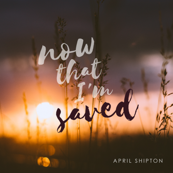 Now That I'm Saved - the dreamy, jazzy chillout tune from April Shipton