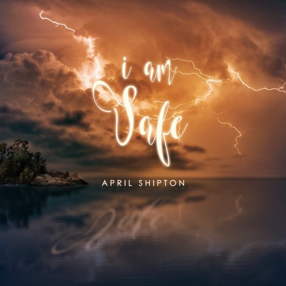 I Am Safe – the energetic new single from April Shipton that packs a punch